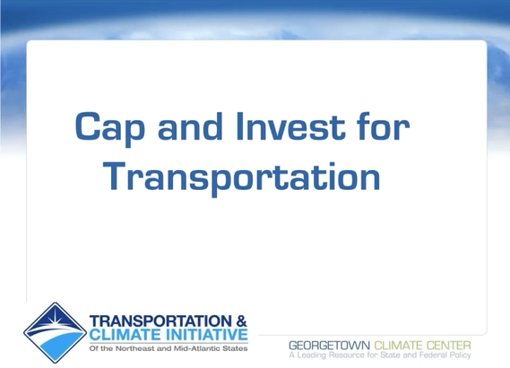 "A powerpoint slide with a white background says ""Cap and Invest for Transportation"" in blue text and includes the Transportation and Climate Initiative logo and the Georgetown Climate Center logo at the bottom."